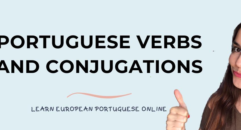 Portuguese Verbs and Conjugations