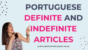 Portuguese Articles Definite and Indefinite