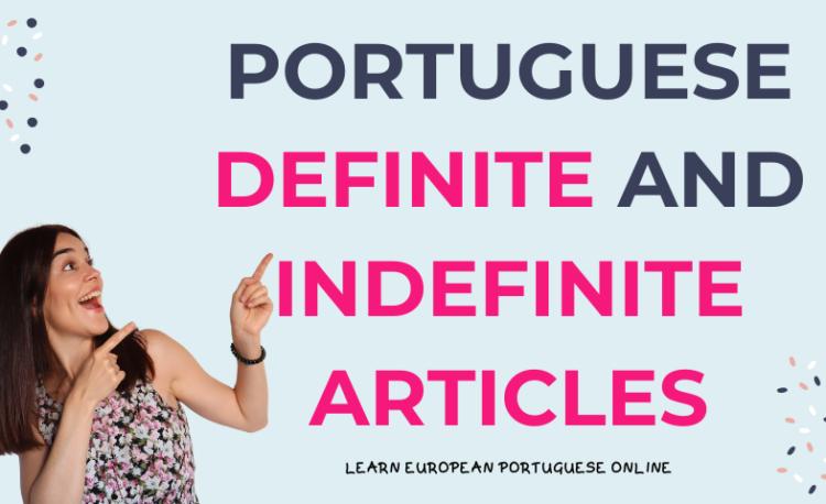 Portuguese Articles Definite and Indefinite