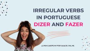 Irregular Verbs in Portuguese DIZER and FAZER