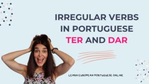 Irregular Verbs in Portuguese TER and DAR