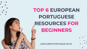 Top 6 European Portuguese Resources For Beginners
