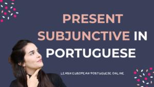 Present Subjunctive in Portuguese