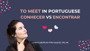 To meet in Portuguese conhecer encontrar